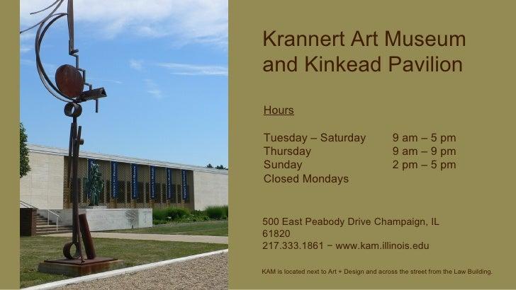 Krannert Art Museum and Kinkead Pavilion Hours Tuesday – Saturday  9 am – 5 pm Thursday 9 am – 9 pm Sunday 2 pm – 5 pm Clo...