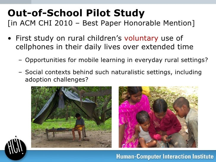 Out-of-School Pilot Study [in ACM CHI 2010 – Best Paper Honorable Mention] <ul><li>First study on rural children's  volunt...