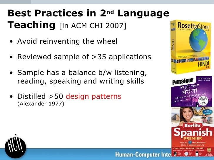 Best Practices in 2 nd  Language Teaching  [in ACM CHI 2007] <ul><li>Avoid reinventing the wheel </li></ul><ul><li>Reviewe...