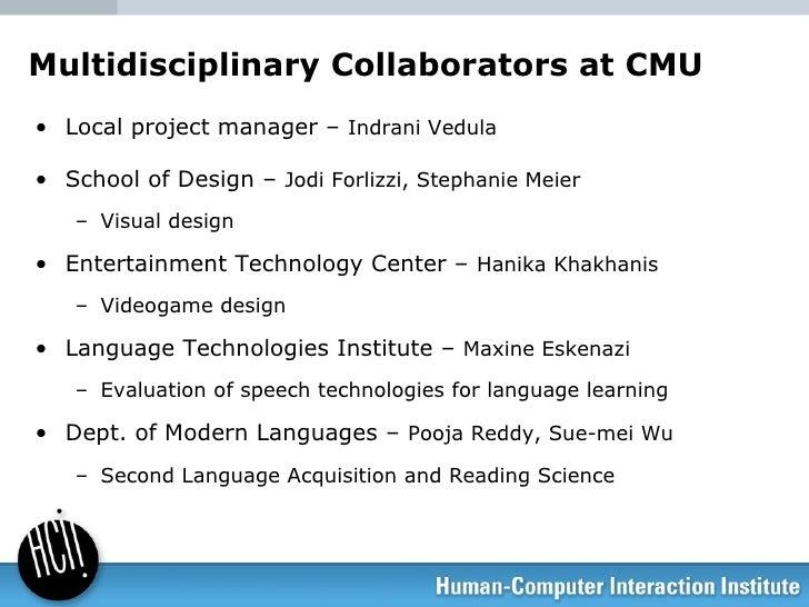 Multidisciplinary Collaborators at CMU <ul><li>Local project manager –  Indrani Vedula </li></ul><ul><li>School of Design ...