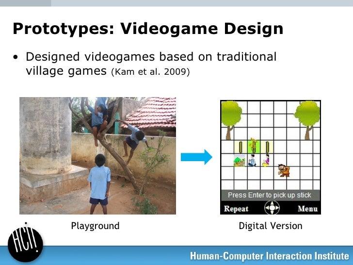Prototypes: Videogame Design <ul><li>Designed videogames based on traditional village games  (Kam et al. 2009) </li></ul>P...