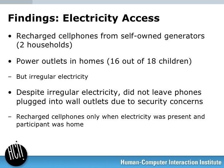 Findings: Electricity Access  <ul><ul><li>Recharged cellphones from self-owned generators (2 households) </li></ul></ul><u...
