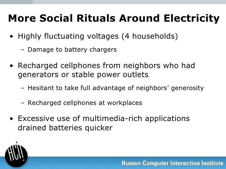 More Social Rituals Around Electricity <ul><li>Highly fluctuating voltages (4 households) </li></ul><ul><ul><li>Damage to ...