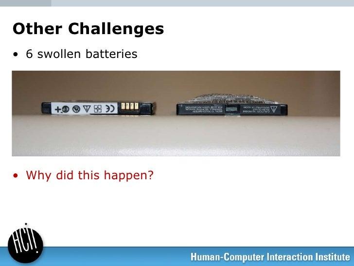 Other Challenges <ul><li>6 swollen batteries </li></ul><ul><li>Why did this happen? </li></ul>