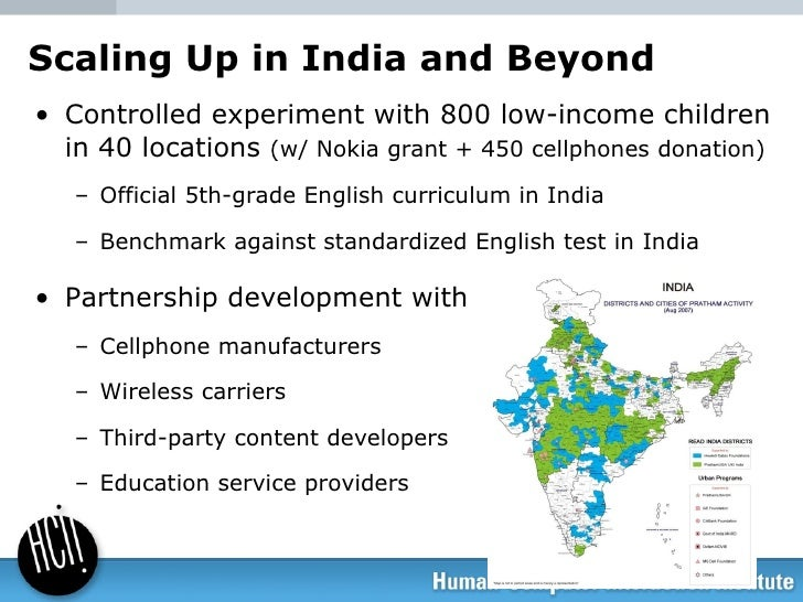 Scaling Up in India and Beyond <ul><li>Controlled experiment with 800 low-income children in 40 locations  (w/ Nokia grant...