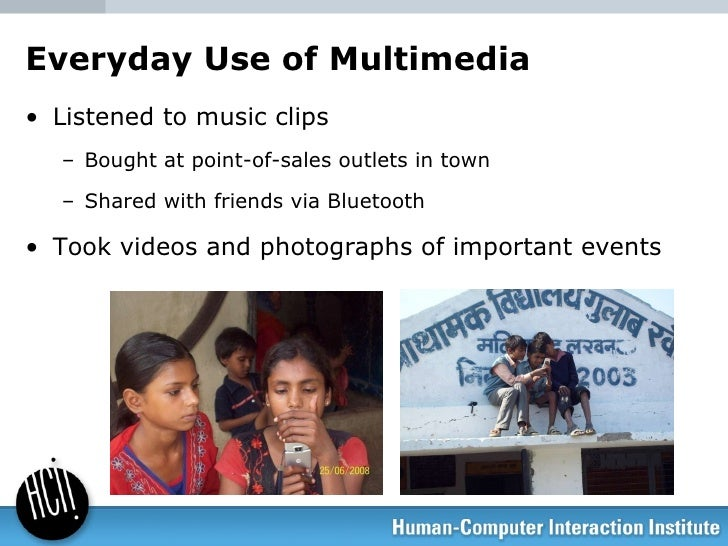 Everyday Use of Multimedia <ul><li>Listened to music clips </li></ul><ul><ul><li>Bought at point-of-sales outlets in town ...