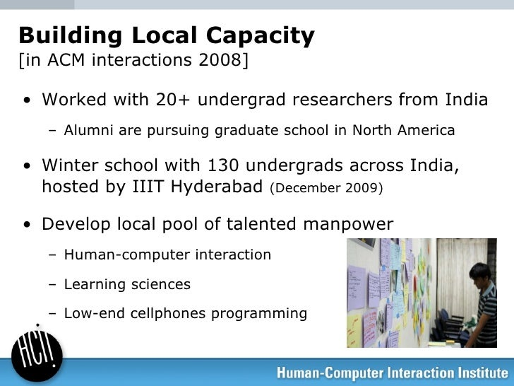 Building Local Capacity  [in ACM interactions 2008] <ul><li>Worked with 20+ undergrad researchers from India </li></ul><ul...