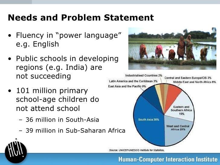 "Needs and Problem Statement <ul><li>Fluency in ""power language"" e.g. English </li></ul><ul><li>Public schools in developin..."