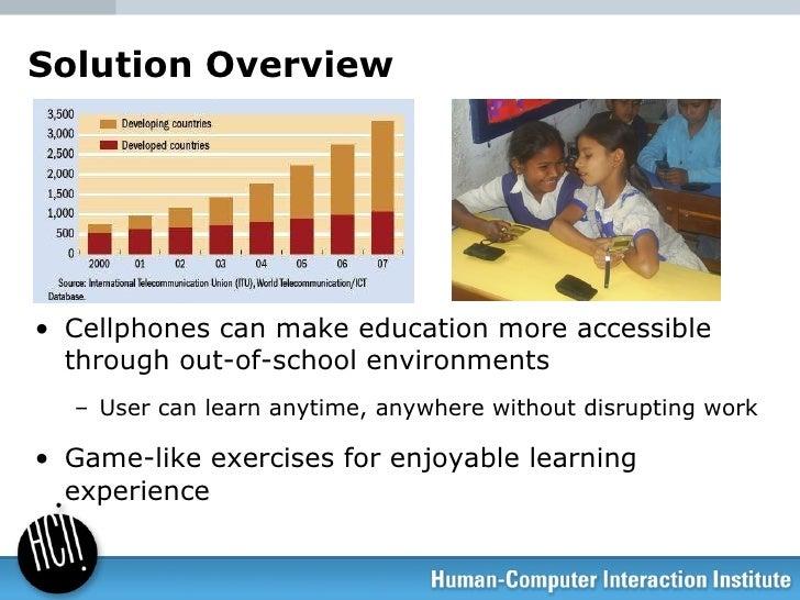 <ul><li>Cellphones can make education more accessible through out-of-school environments </li></ul><ul><ul><li>User can le...