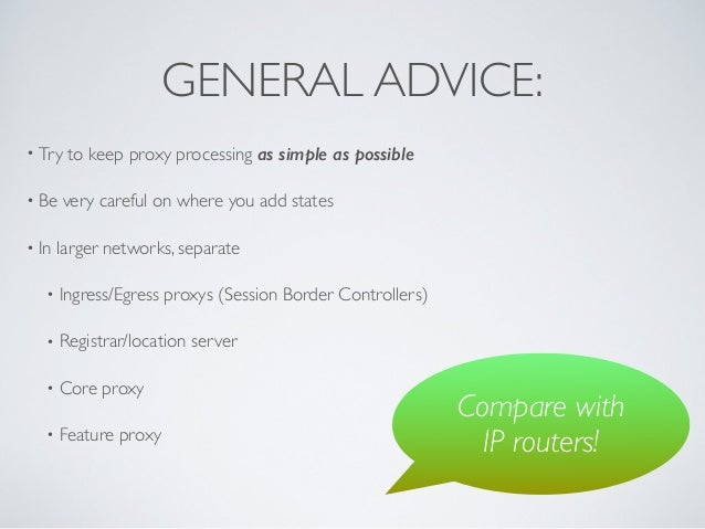 GENERAL ADVICE: • Try to keep proxy processing as simple as possible • Be very careful on where you add states  • In larg...