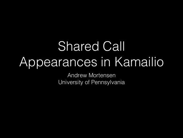 Shared Call Appearances in Kamailio Andrew Mortensen University of Pennsylvania