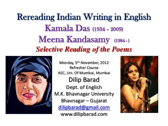 Rereading Indian Writing in English       Kamala Das (1934 – 2009)     Meena Kandasamy (1984 - )    Selective Reading of t...