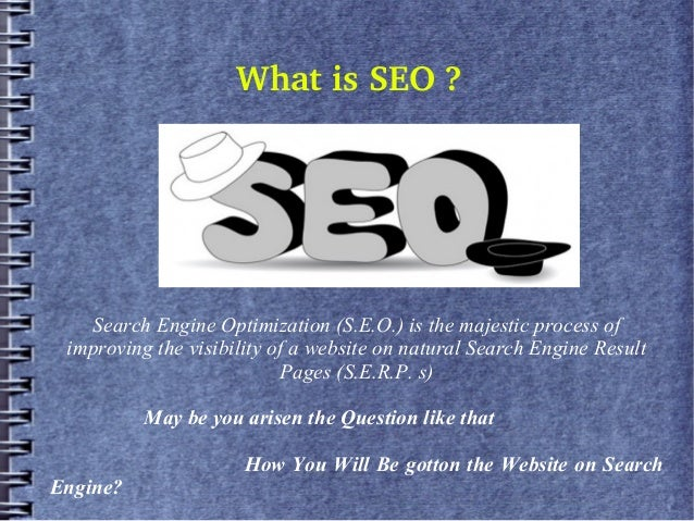 WhatisSEO? Search Engine Optimization (S.E.O.) is the majestic process of improving the visibility of a website on natu...