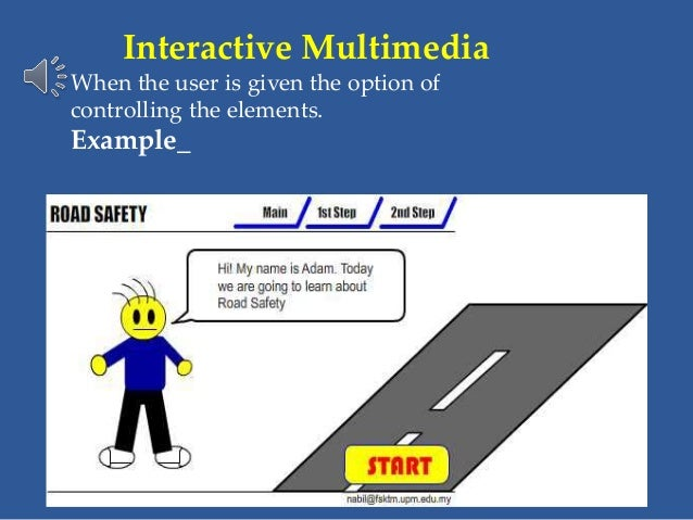 Interactive Multimedia When the user is given the option of controlling the elements. Example_