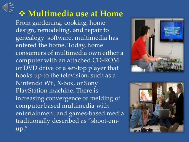  Multimedia use at Home From gardening, cooking, home design, remodeling, and repair to genealogy software, multimedia ha...