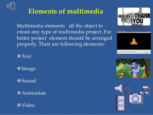 Elements of multimedia Multimedia elements all the object to create any type of multimedia project .For better project ele...