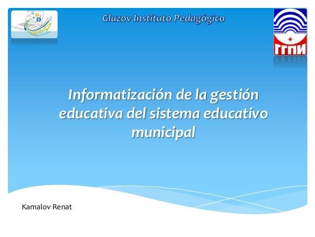 Kamalov RenatInformatización de la gestióneducativa del sistema educativomunicipal