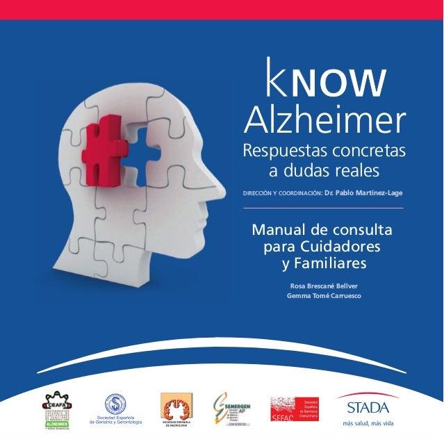 kNOW Alzheimer Manual de consulta para Cuidadores y Familiares DIRECCIÓN Y COORDINACIÓN: Dr. Pablo Martínez-Lage Respuesta...