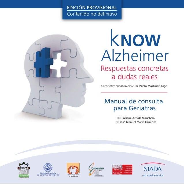kNOW Alzheimer Manual de consulta para Geriatras DIRECCIÓN Y COORDINACIÓN: Dr. Pablo Martínez-Lage Respuestas concretas a ...