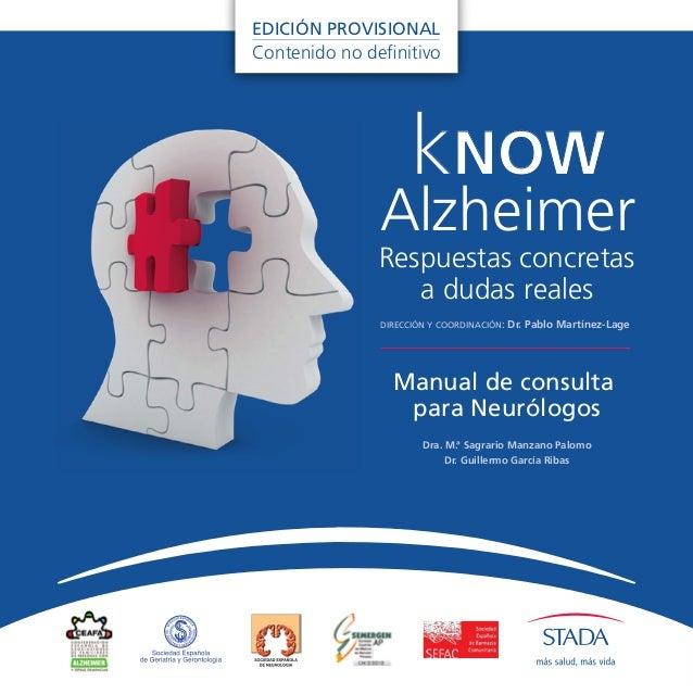 kNOW Alzheimer Manual de consulta para Neurólogos DIRECCIÓN Y COORDINACIÓN: Dr. Pablo Martínez-Lage Respuestas concretas a...