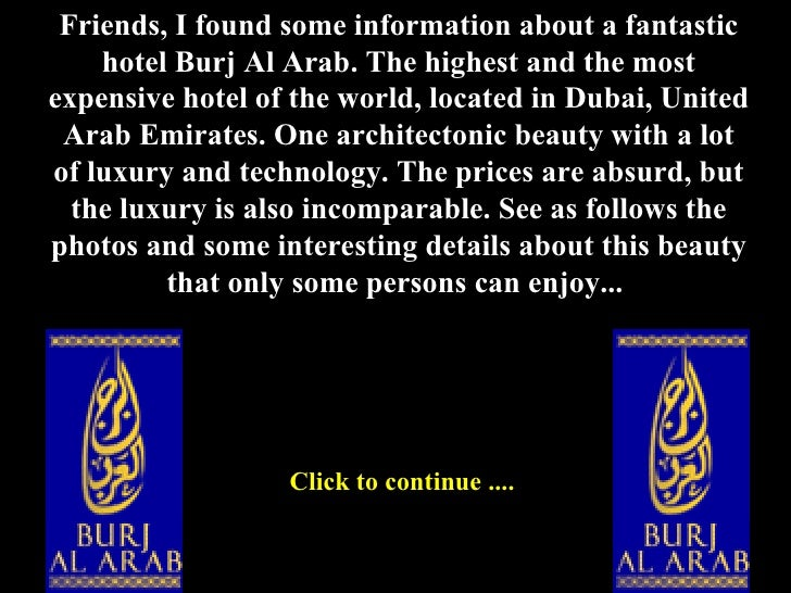 Friends, I found some information about a fantastic hotel Burj Al Arab. The highest and the most expensive hotel of the wo...
