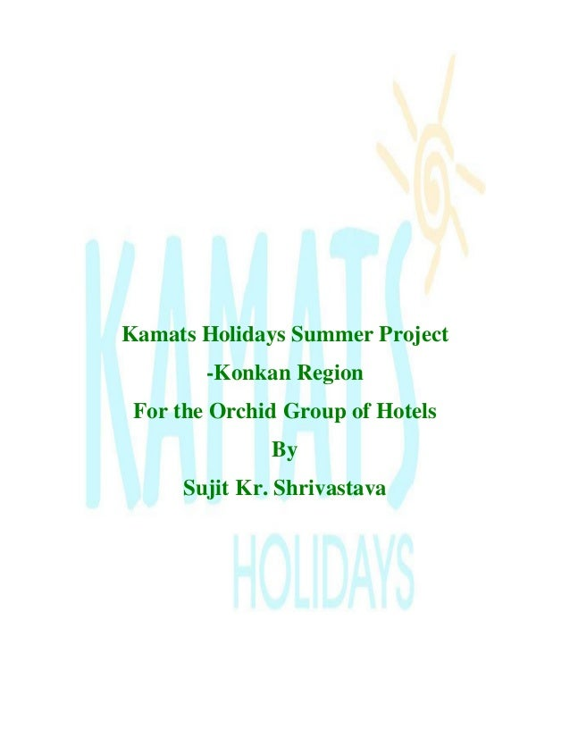Kamats Holidays Summer Project -Konkan Region For the Orchid Group of Hotels By Sujit Kr. Shrivastava