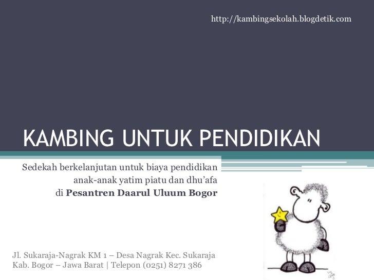 http://kambingsekolah.blogdetik.com<br />KAMBING UNTUK PENDIDIKAN<br />Sedekahberkelanjutanuntukbiayapendidikan<br />anak-...