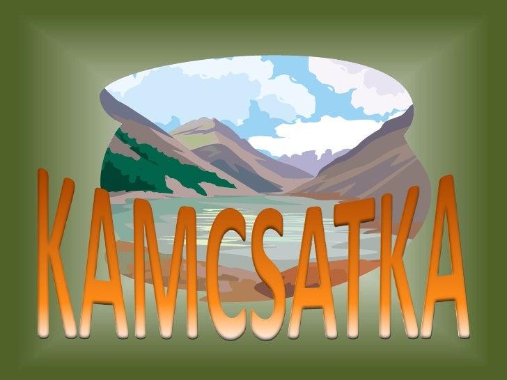 Kamcsatka           (oroszul:    полуостров         Камчатка,        Kamcsatka félsziget) Oroszország távol-keleti részén ...