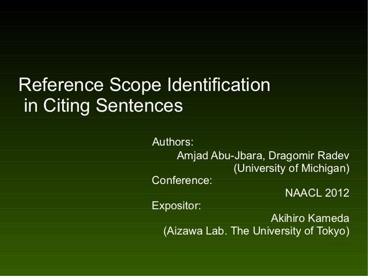 Reference Scope Identificationin Citing Sentences         Authors:                 Amjad Abu-Jbara, Dragomir Radev        ...