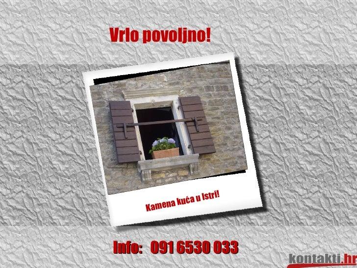 Vrlo povoljno!  Kamena kuća u Istri! Info:  091 6530 033