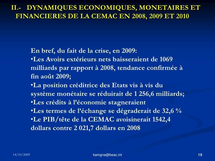18<br />kamgna@beac.int<br />II.- DYNAMIQUES ECONOMIQUES, MONETAIRES ET FINANCIERES DE LA CEMAC EN 2008, 2009 ET 2010 8. ...