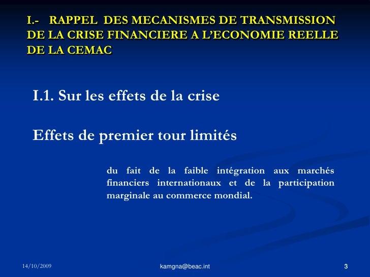3<br />kamgna@beac.int<br />I.-  RAPPEL  DES MECANISMES DE TRANSMISSION DE LA CRISE FINANCIERE A L'ECONOMIE REELLE DE LA ...