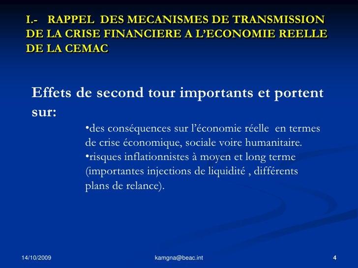 4<br />kamgna@beac.int<br />I.-  RAPPEL  DES MECANISMES DE TRANSMISSION DE LA CRISE FINANCIERE A L'ECONOMIE REELLE DE LA ...