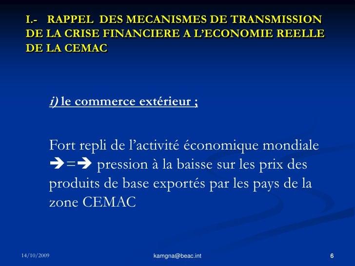 5<br />kamgna@beac.int<br />I.-  RAPPEL  DES MECANISMES DE TRANSMISSION DE LA CRISE FINANCIERE A L'ECONOMIE REELLE DE LA ...