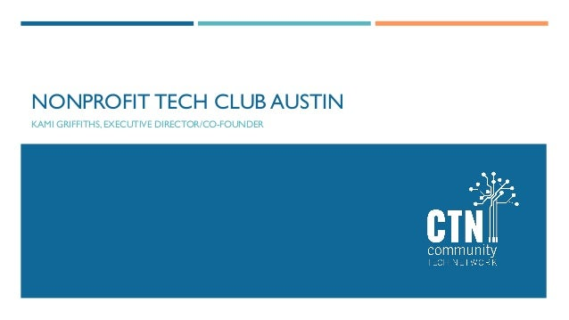 NONPROFIT TECH CLUB AUSTIN KAMI GRIFFITHS, EXECUTIVE DIRECTOR/CO-FOUNDER