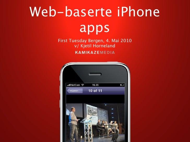 Web-baserte iPhone       apps    First Tuesday Bergen, 4. Mai 2010            v/ Kjetil Horneland