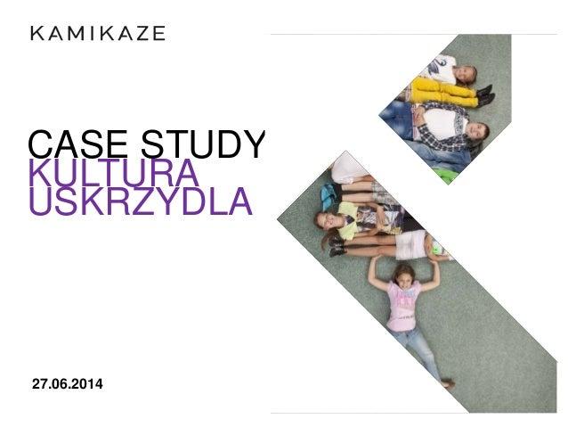 27.06.2014 CASE STUDY KULTURA USKRZYDLA
