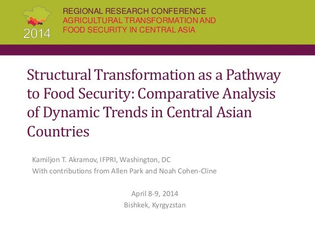REGIONAL RESEARCH CONFERENCE AGRICULTURAL TRANSFORMATION AND FOOD SECURITY IN CENTRAL ASIA Structural Transformation as a ...
