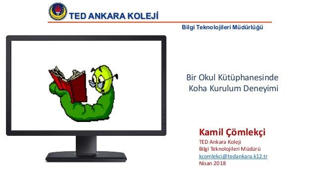 Kamil Çömlekçi TED Ankara Koleji Bilgi Teknolojileri Müdürü kcomlekci@tedankara.k12.tr Nisan 2018 TED ANKARA KOLEJİ Bilgi ...