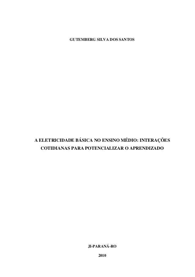 GUTEMBERG SILVA DOS SANTOS A ELETRICIDADE BÁSICA NO ENSINO MÉDIO: INTERAÇÕES COTIDIANAS PARA POTENCIALIZAR O APRENDIZADO J...