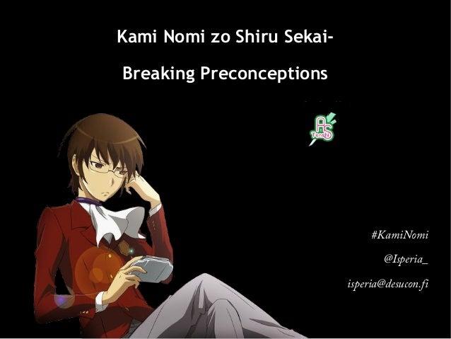 Kami Nomi zo Shiru SekaiBreaking Preconceptions  #KamiNomi @Isperia_ isperia@desucon.fi