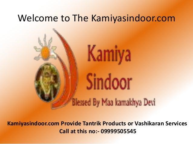 Welcome to The Kamiyasindoor.com Kamiyasindoor.com Provide Tantrik Products or Vashikaran Services Call at this no:- 09999...