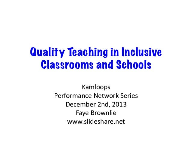 Quality Teaching in Inclusive Classrooms and Schools Kamloops	    Performance	   Network	   Series	    December	   2nd,	  ...