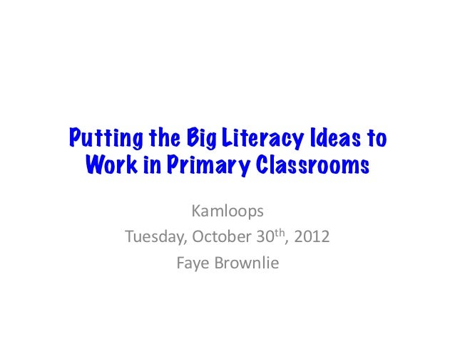 Putting the Big Literacy Ideas to Work in Primary Classrooms                 Kamloops      Tuesday, October 30th, ...