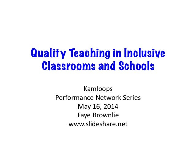 Quality Teaching in Inclusive Classrooms and Schools Kamloops	    Performance	   Network	   Series	    May	   16,	   2014	...