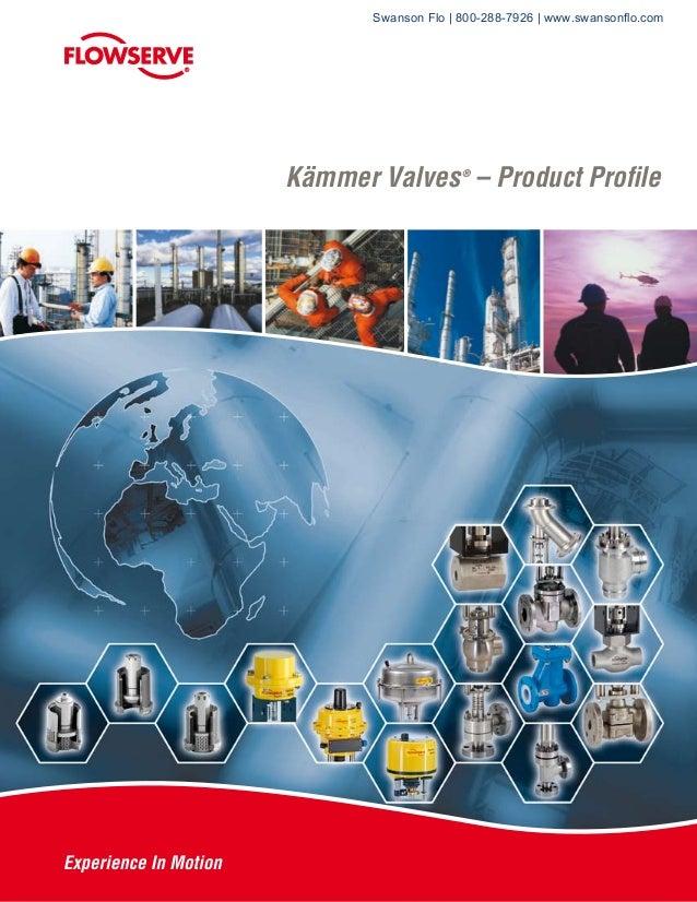 Kämmer Valves – Product Profile ® ® Swanson Flo | 800-288-7926 | www.swansonflo.com