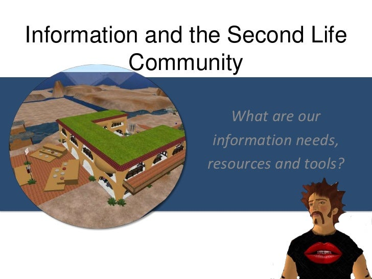 Information and the Second Life Community<br />What are our <br />information needs, <br />resources and tools?<br />