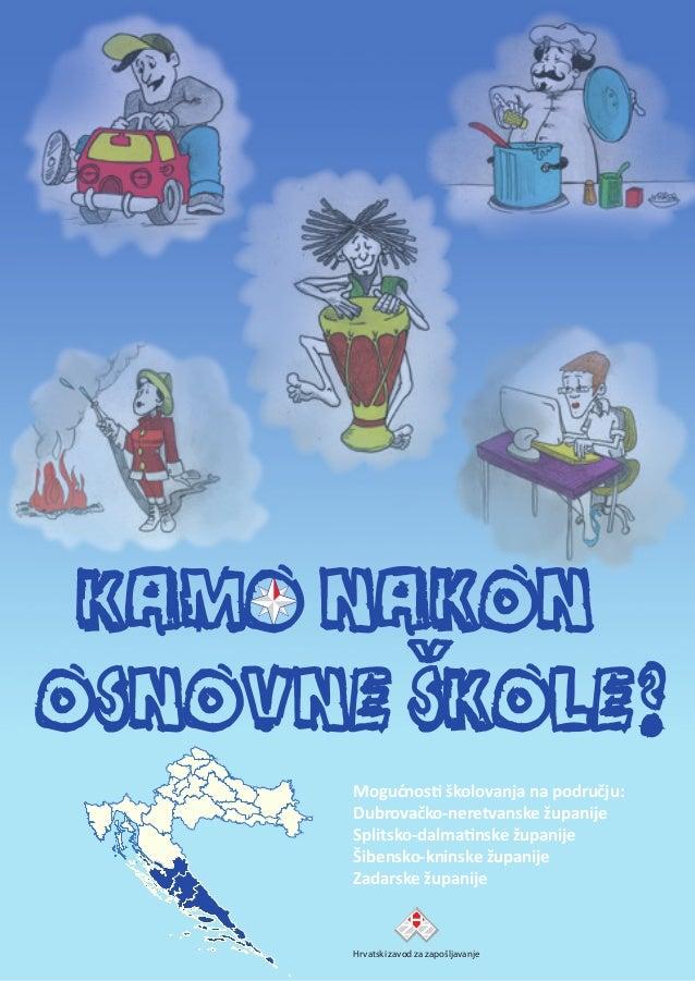 Mogućnosti školovanja na području: Dubrovačko-neretvanske županije Splitsko-dalmatinske županije Šibensko-kninske županije...