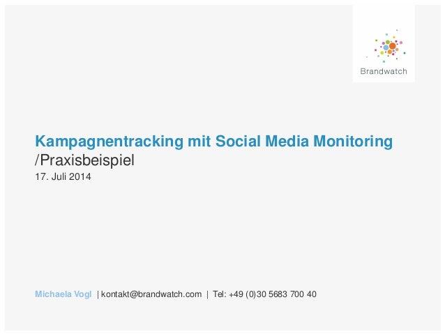 Kampagnentracking mit Social Media Monitoring /Praxisbeispiel Michaela Vogl | kontakt@brandwatch.com | Tel: +49 (0)30 5683...