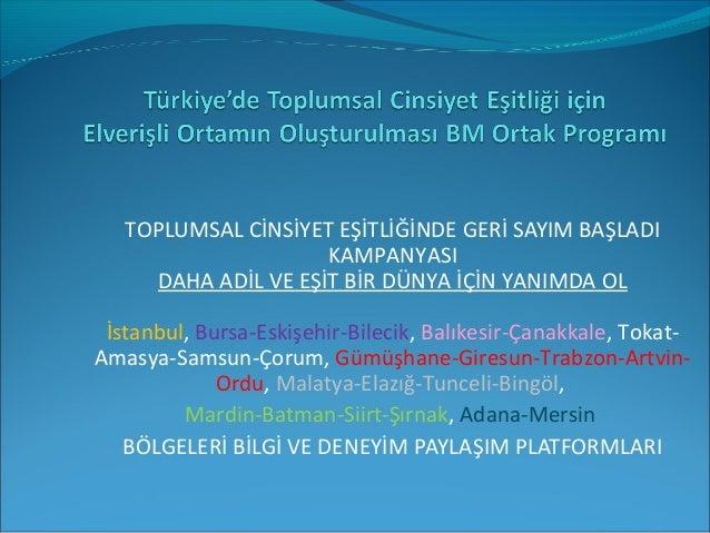 TOPLUMSAL CİNSİYET EŞİTLİĞİNDE GERİ SAYIM BAŞLADI KAMPANYASI DAHA ADİL VE EŞİT BİR DÜNYA İÇİN YANIMDA OL İstanbul, Bursa-E...